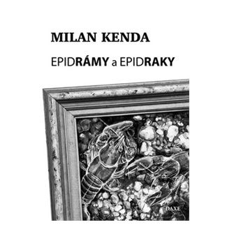 Milan Kenda: Epidrámy a epidraky cena od 104 Kč