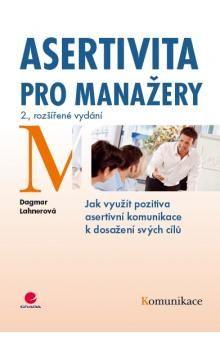 Dagmar Lahnerová: Asertivita pro manažery - Jak využít pozitiva asertivní komunikace k dosažení svých cílů - 2. vydání cena od 76 Kč