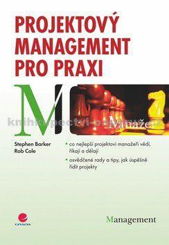 Stephen Barker, Rob Cole: Projektový management pro praxi cena od 0 Kč
