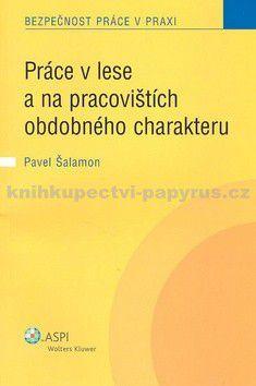 Pavel Šalamon: Práce v lese a na pracovištích obdobného charakteru cena od 128 Kč