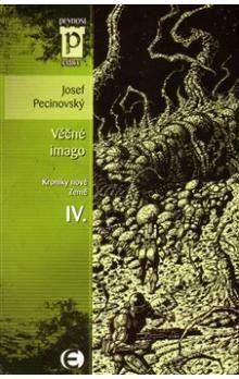 Josef Pecinovský: Věčné imago - Kroniky nové Země IV. (Edice Pevnost) cena od 69 Kč