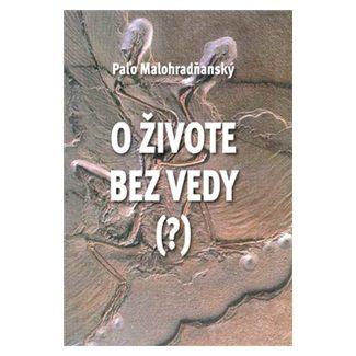Paľo Malohradňanský: O živote bez vedy (?) cena od 106 Kč