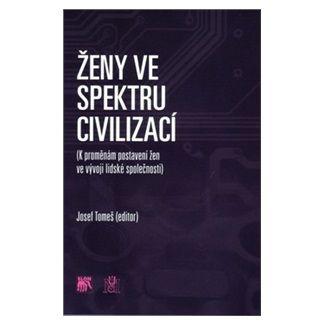 Josef Tomeš: Ženy ve spektru civilizací cena od 96 Kč