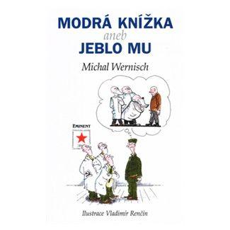 Michal Wernisch: Modrá knížka aneb Jeblo mu cena od 104 Kč