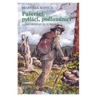 František Kadoch, Josef Černoch: Pašeráci, pytláci a podloudníci cena od 112 Kč