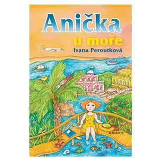 Ivana Peroutková: Anička u moře cena od 128 Kč