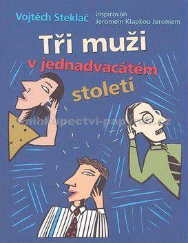Vojtěch Steklač: Tři muži v jednadvacátém století cena od 69 Kč