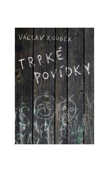 Václav Koubek: Trpké povídky cena od 69 Kč