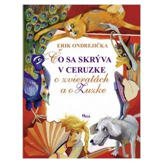 Erik Ondrejička: Čo sa skrýva v ceruzke o zvieratkách a o Zuzke cena od 55 Kč