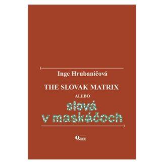 Inge Hrubaničová: The Slovak Matrix alebo slová v maskáčoch cena od 96 Kč