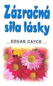 Edgar Cayce: Zázračná sila lásky cena od 81 Kč