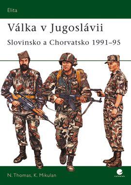 Nigel Thomas, Krunoslav Mikulan: Válka v Jugoslávii - Slovinsko a Chorvatsko 1991-95 cena od 169 Kč