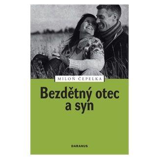 Miloň Čepelka: Bezdětný otec a syn cena od 135 Kč