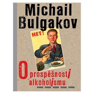 Michail Bulgakov: O prospěšnosti alkoholismu cena od 100 Kč