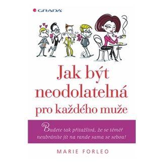 Marie Forleo: Jak být neodolatelná pro každého muže - Budete tak přitažlivá, že se téměř neubráníte jít na rande sama se sebou! cena od 185 Kč