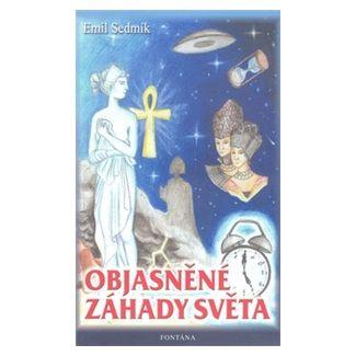 Emil Sedmík: Objasněné záhady světa cena od 132 Kč