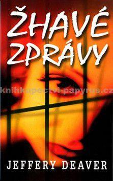 Jeffery Deaver: Žhavé zprávy - 2. vydání cena od 99 Kč