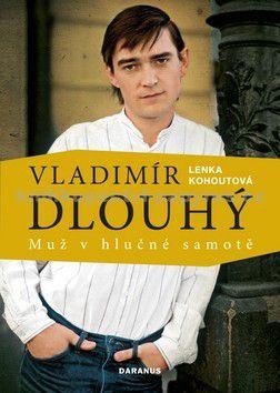 Lenka Kohoutová: Vladimír Dlouhý - Muž v hlučné samotě cena od 139 Kč