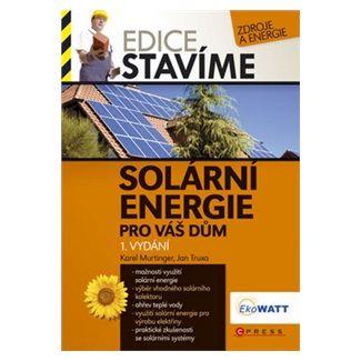 Karel Murtinger, Jan Truxa: Solární energie pro váš dům cena od 161 Kč