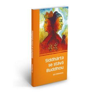 Sri Chinmoy: Siddhárta se stává Buddhou cena od 63 Kč