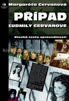 Margaréta Cervan: Případ Ludmily Cervanové - Dlouhá cesta spravedlnosti cena od 0 Kč