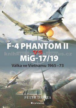 Peter Ho Davies: F-4 Phantom II vs. MiG-17/19 - Válka ve Vietnamu 1965-73 cena od 75 Kč