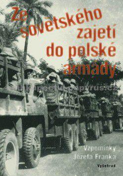 Franek Józef: Ze sovětského zajetí do polské armády cena od 40 Kč