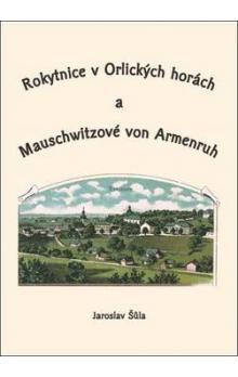 Jaroslav Šůla: Rokytnice v Orlických horách a Mauschwitzové von Armenruh cena od 63 Kč
