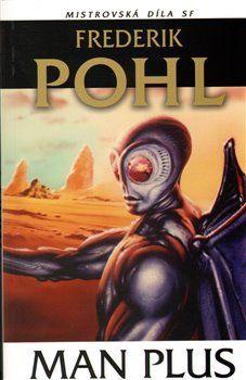 Frederik Pohl: Man Plus - Mistrovská díla SF cena od 141 Kč