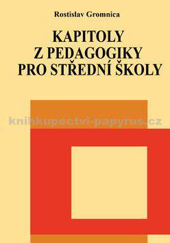 Rostislav Gromnica: Kapitoly z pedagogiky pro střední školy cena od 199 Kč