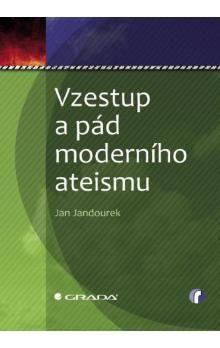 Jan Jandourek: Vzestup a pád moderního ateismu cena od 0 Kč