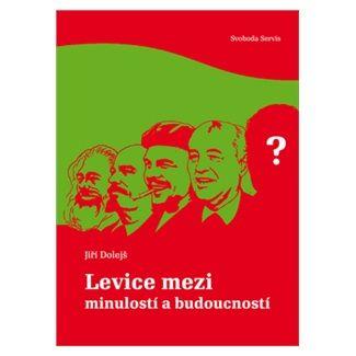 Jiří Dolejš: Levice mezi minulostí a budoucností cena od 127 Kč