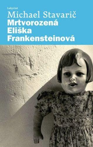 Michael Stavarič: Mrtvorozená Eliška Frankensteinová cena od 125 Kč