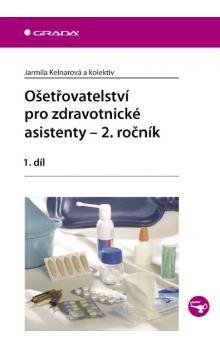 Jarmila Kelnarová: Ošetřovatelství pro zdravotnické asistenty – 2. ročník/1. díl cena od 187 Kč