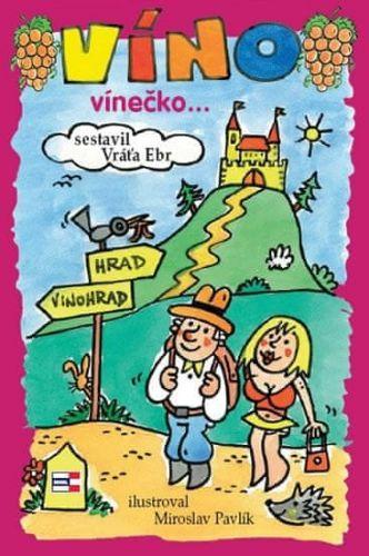 Miroslav Pavlík, Vratislav Ebr: Víno, vínečko... aneb Kdy je vino víno cena od 106 Kč