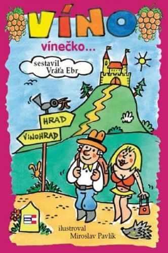 Vratislav Ebr: Víno, vínečko... aneb Kdy je vino víno cena od 116 Kč