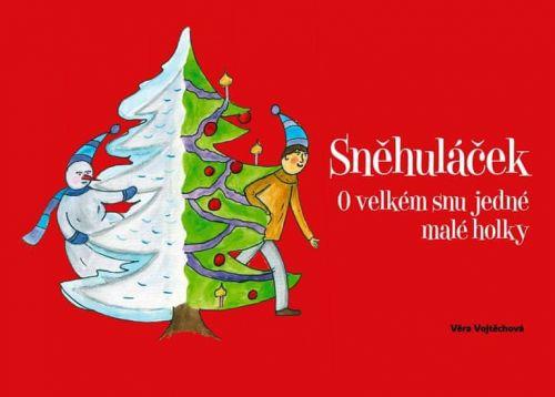 Vojtěchová Věra: Sněhuláček - O velkém snu jedné malé holky cena od 111 Kč