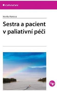 Monika Marková: Sestra a pacient v paliativní péči cena od 74 Kč