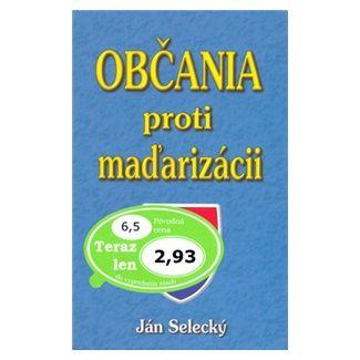 Ján Selecký: Občania proti maďarizácii cena od 62 Kč