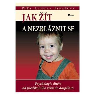 Lidmila Pekařová: Jak žít a nezbláznit se cena od 138 Kč
