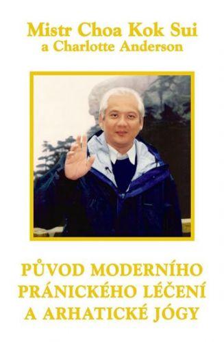 Charlotte Anderson, Choa Kok Sui: Původ moderního pránického léčení a arhatické jógy cena od 144 Kč