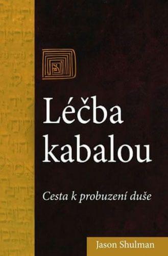 Jason Shulman: Léčba kabalou - Cesta k probuzení duše cena od 92 Kč