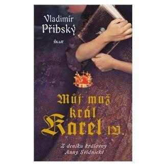 Vladimír Přibský: Můj muž král Karel IV. cena od 171 Kč