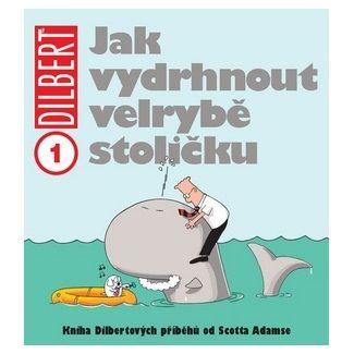 Scott Adams: Dilbert 1 - Jak vydrhnout velrybě stoličku cena od 66 Kč