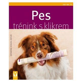Katarina Schlegr Kofler: Pes - trénink s klikrem - Jak na to cena od 82 Kč