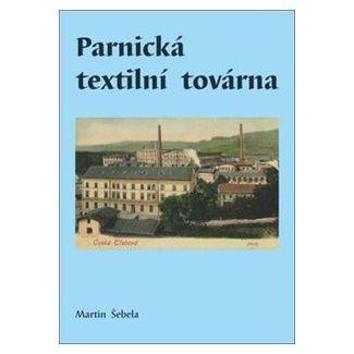Martin Šebela: Parnická textilní továrna cena od 38 Kč