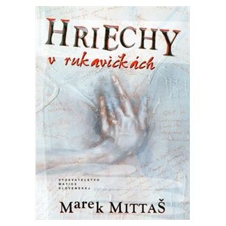 Marek Mittaš: Hriechy v rukavičkách cena od 127 Kč