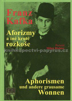 Franz Kafka: Aforizmy a iné kruté rozkoše Aphorismen und andere grausame Wonnen cena od 160 Kč