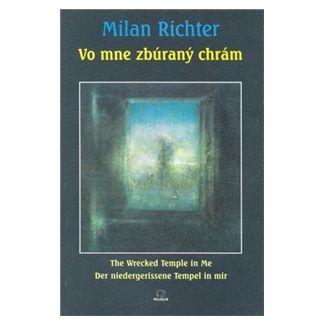 Milan Richter: Vo mne zbúraný chrám cena od 101 Kč