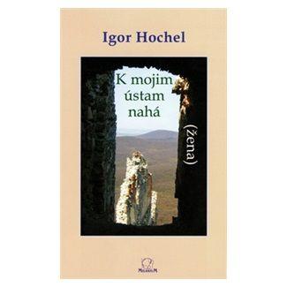 Igor Hochel: K mojim ústam nahá žena cena od 87 Kč